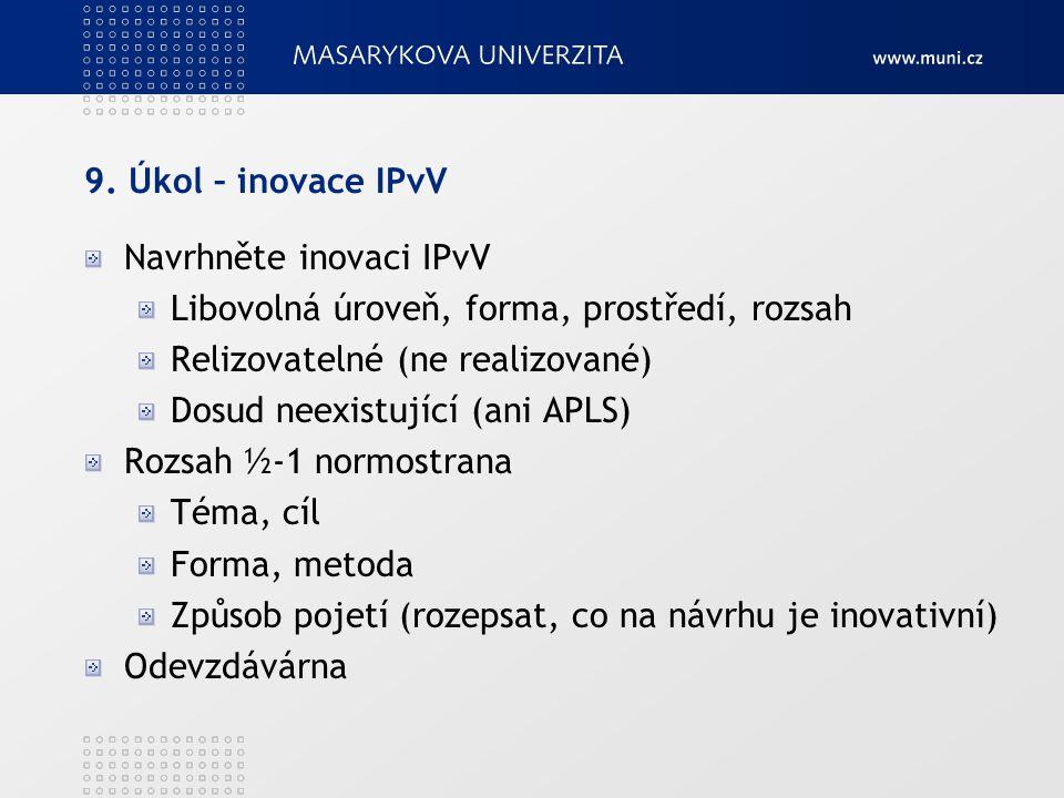 9. Úkol – inovace IPvV Navrhněte inovaci IPvV. Libovolná úroveň, forma, prostředí, rozsah. Relizovatelné (ne realizované)