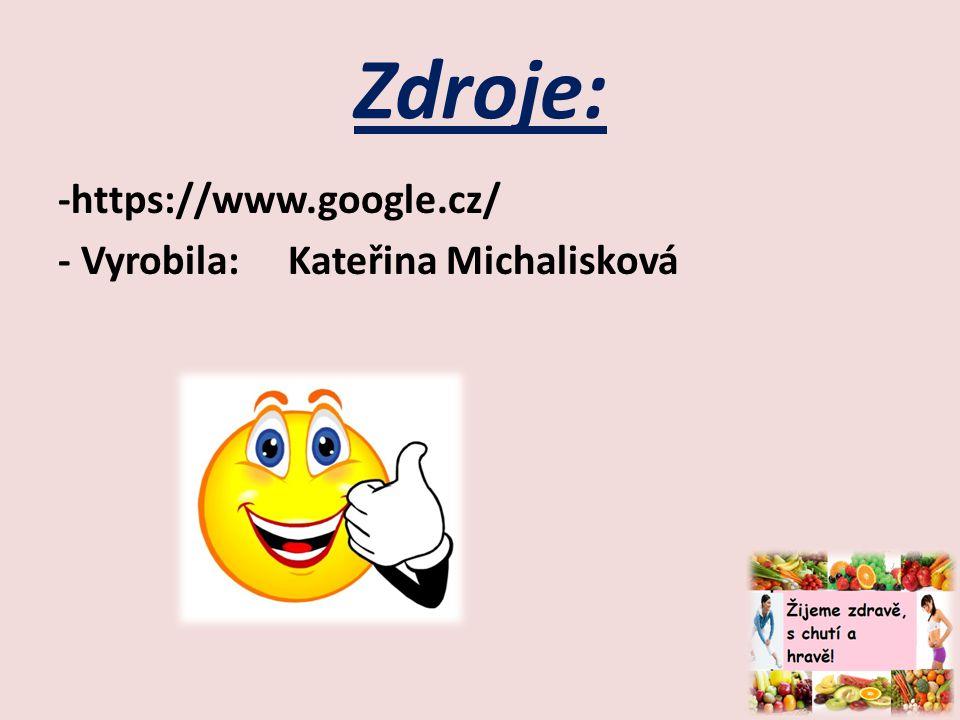 Zdroje: -https://www.google.cz/ - Vyrobila: Kateřina Michalisková