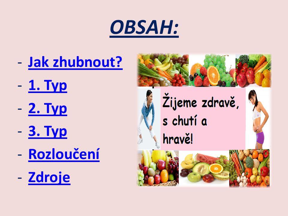 OBSAH: Jak zhubnout 1. Typ 2. Typ 3. Typ Rozloučení Zdroje