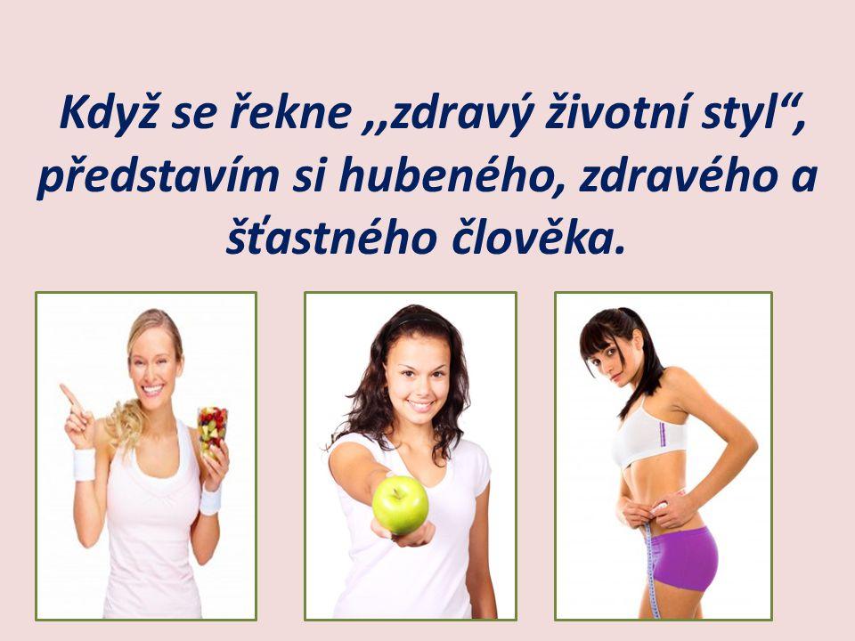 Když se řekne ,,zdravý životní styl , představím si hubeného, zdravého a šťastného člověka.