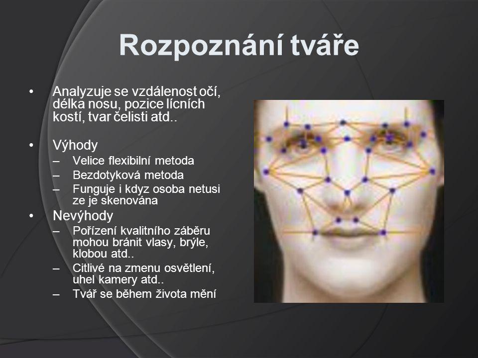 Rozpoznání tváře Analyzuje se vzdálenost očí, délka nosu, pozice lícních kostí, tvar čelisti atd.. Výhody.
