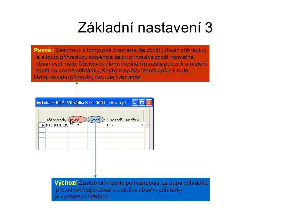 Základní nastavení 3 Pevné : Zaškrtnutí v tomto poli znamená, že zboží (obsah přihrádky)