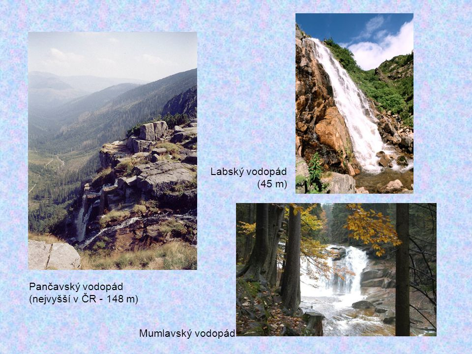 Labský vodopád (45 m) Pančavský vodopád (nejvyšší v ČR - 148 m) Mumlavský vodopád