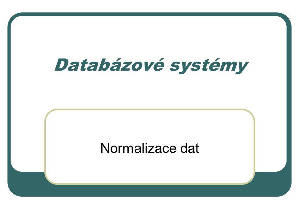 Databázové systémy Normalizace dat