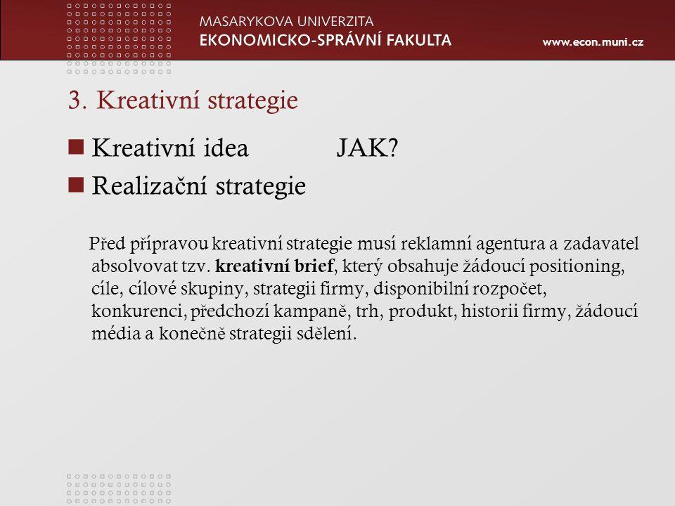 3. Kreativní strategie Kreativní idea JAK Realizační strategie