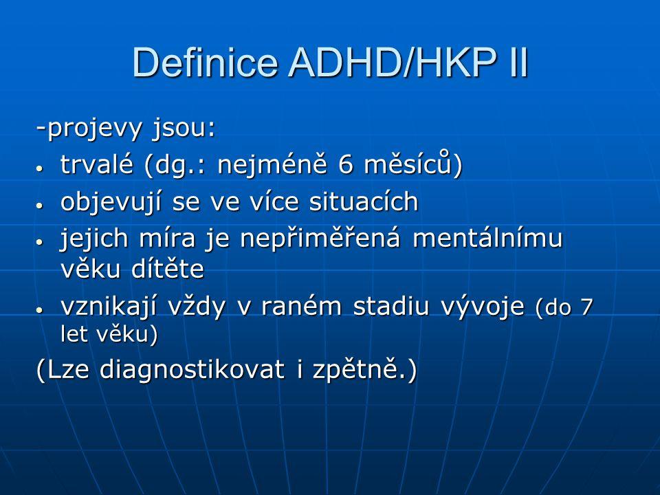 Definice ADHD/HKP II -projevy jsou: trvalé (dg.: nejméně 6 měsíců)