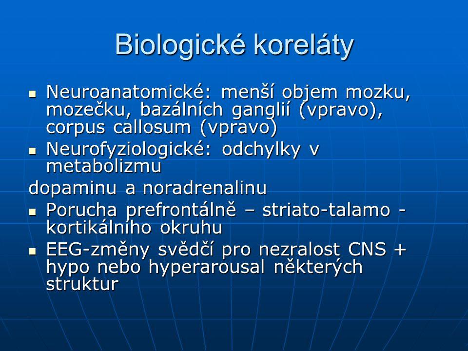 Biologické koreláty Neuroanatomické: menší objem mozku, mozečku, bazálních ganglií (vpravo), corpus callosum (vpravo)