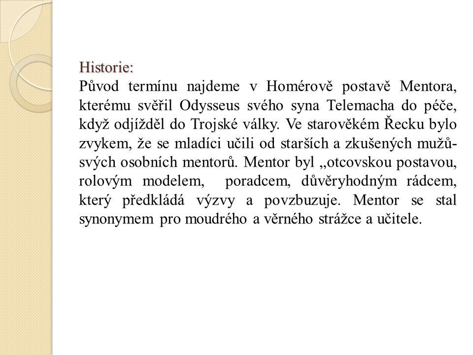 Historie: Původ termínu najdeme v Homérově postavě Mentora, kterému svěřil Odysseus svého syna Telemacha do péče, když odjížděl do Trojské války.