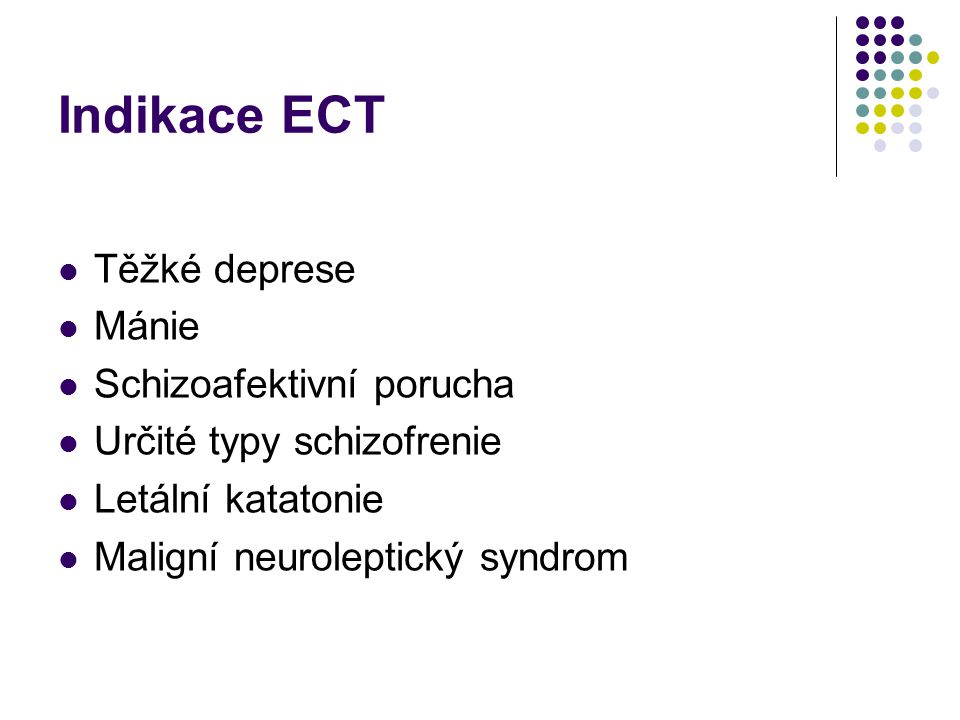 Indikace ECT Těžké deprese Mánie Schizoafektivní porucha