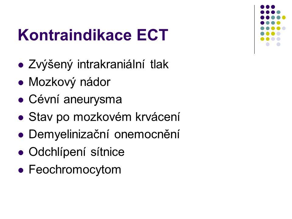 Kontraindikace ECT Zvýšený intrakraniální tlak Mozkový nádor