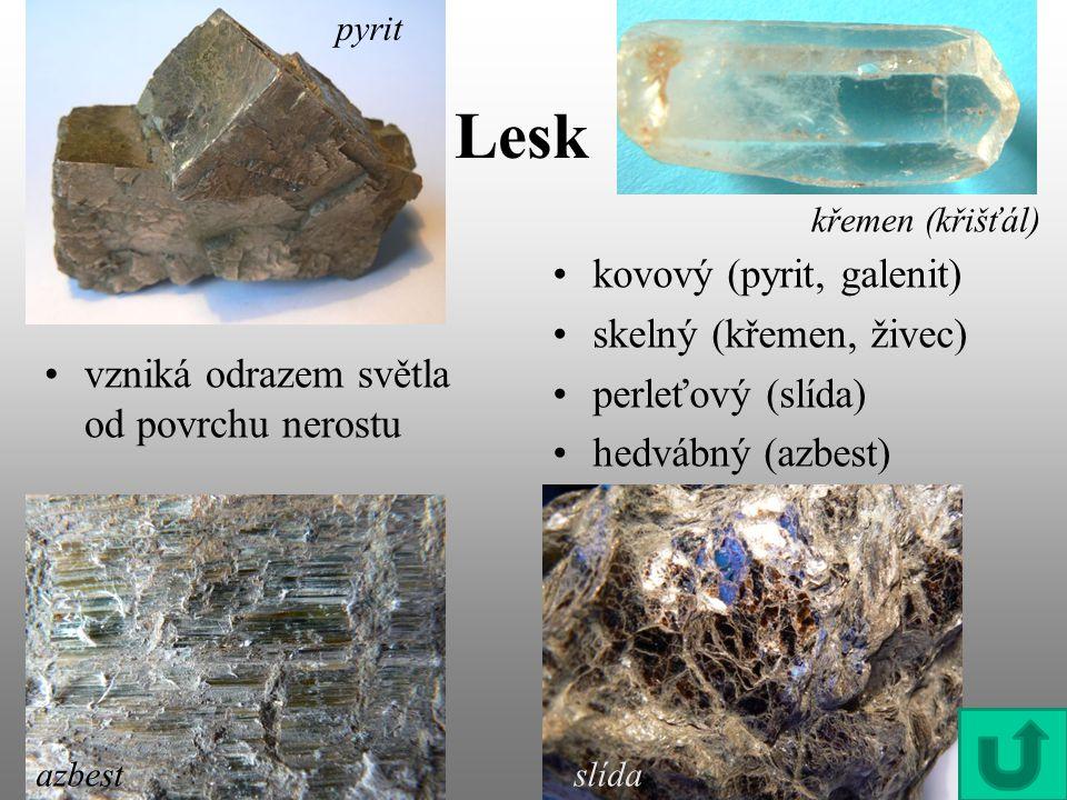 Lesk kovový (pyrit, galenit) skelný (křemen, živec) perleťový (slída)