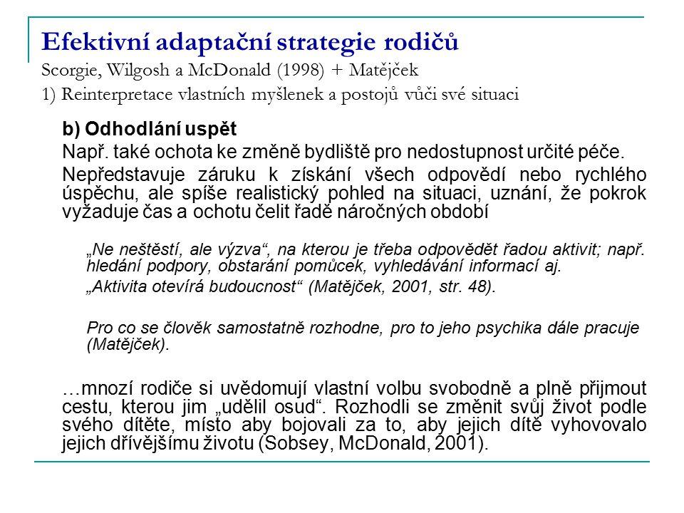 Efektivní adaptační strategie rodičů Scorgie, Wilgosh a McDonald (1998) + Matějček 1) Reinterpretace vlastních myšlenek a postojů vůči své situaci