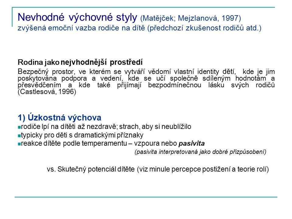 Nevhodné výchovné styly (Matějček; Mejzlanová, 1997) zvýšená emoční vazba rodiče na dítě (předchozí zkušenost rodičů atd.)