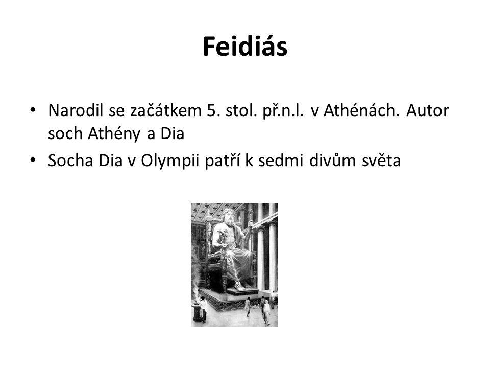 Feidiás Narodil se začátkem 5. stol. př.n.l. v Athénách.
