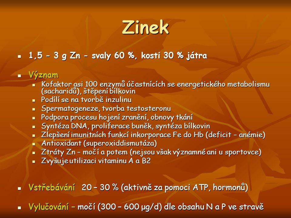 Zinek 1,5 - 3 g Zn - svaly 60 %, kosti 30 % játra Význam