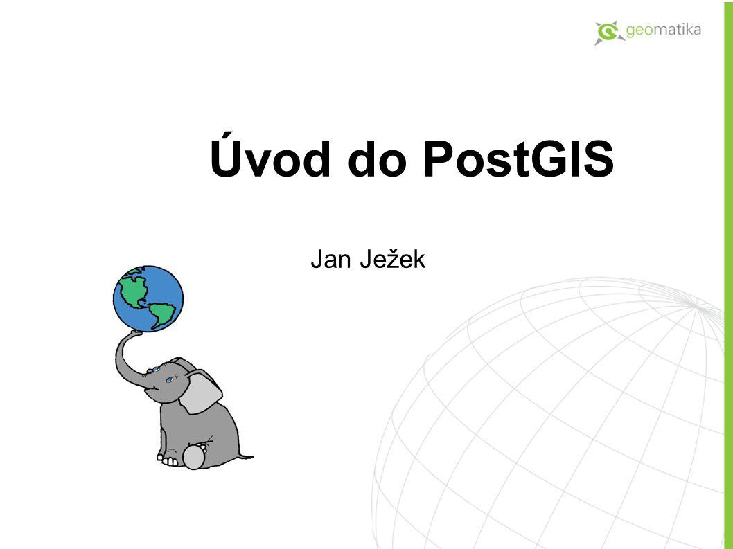 Úvod do PostGIS Jan Ježek