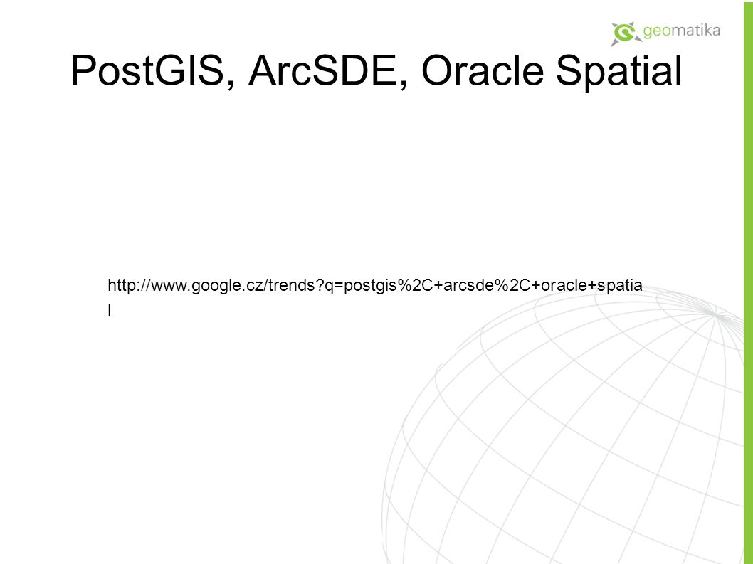 PostGIS, ArcSDE, Oracle Spatial