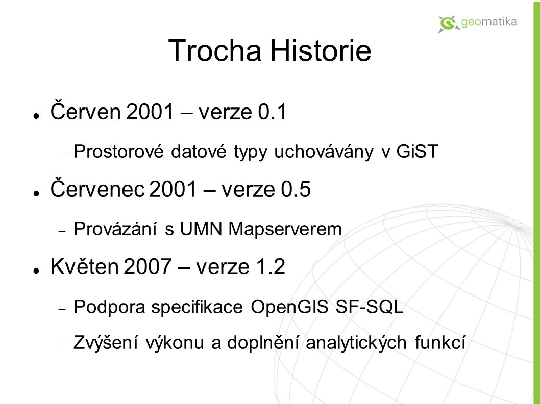 Trocha Historie Červen 2001 – verze 0.1 Červenec 2001 – verze 0.5