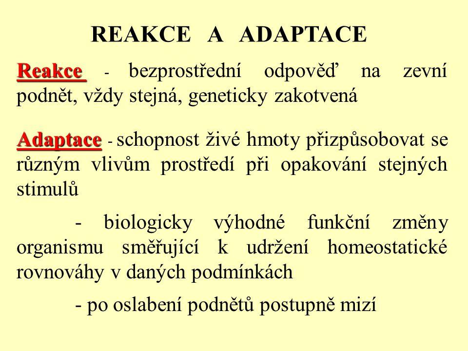 REAKCE A ADAPTACE Reakce - bezprostřední odpověď na zevní podnět, vždy stejná, geneticky zakotvená.