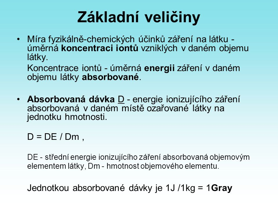 Základní veličiny Míra fyzikálně-chemických účinků záření na látku - úměrná koncentraci iontů vzniklých v daném objemu látky.