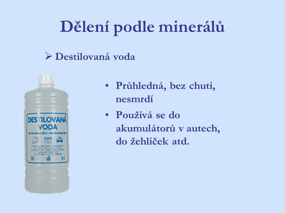 Dělení podle minerálů Destilovaná voda Průhledná, bez chuti, nesmrdí