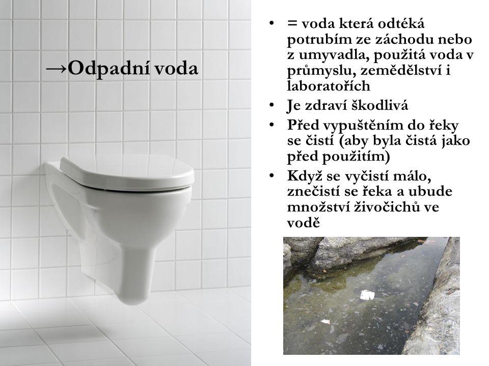 = voda která odtéká potrubím ze záchodu nebo z umyvadla, použitá voda v průmyslu, zemědělství i laboratořích