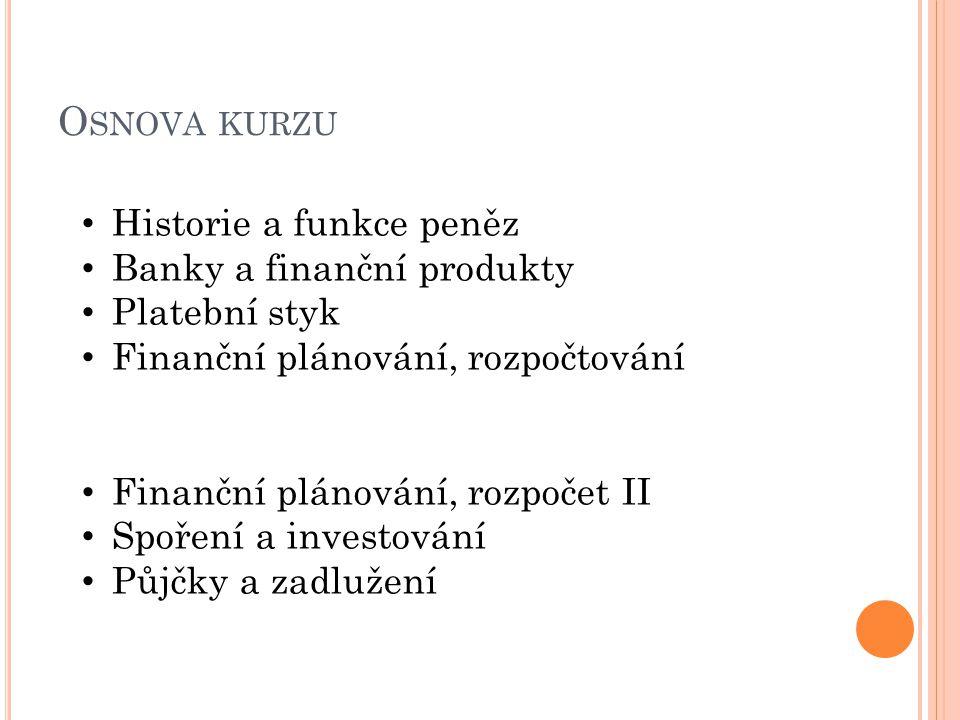 Osnova kurzu Historie a funkce peněz Banky a finanční produkty