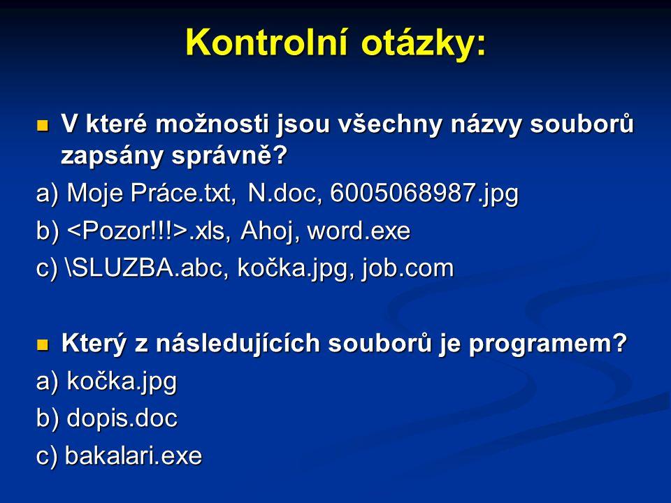 Kontrolní otázky: V které možnosti jsou všechny názvy souborů zapsány správně a) Moje Práce.txt, N.doc, 6005068987.jpg.