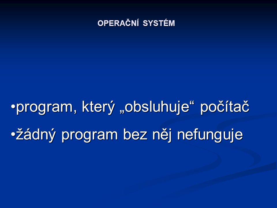 """program, který """"obsluhuje počítač žádný program bez něj nefunguje"""