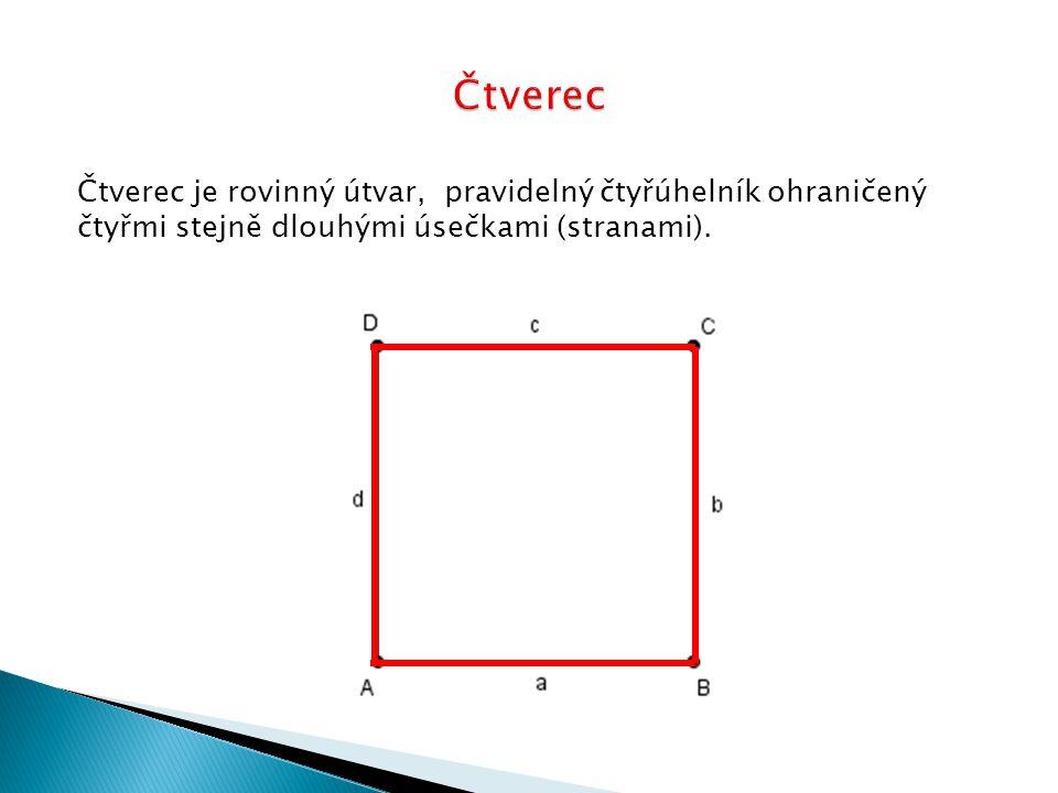 Čtverec Čtverec je rovinný útvar, pravidelný čtyřúhelník ohraničený čtyřmi stejně dlouhými úsečkami (stranami).
