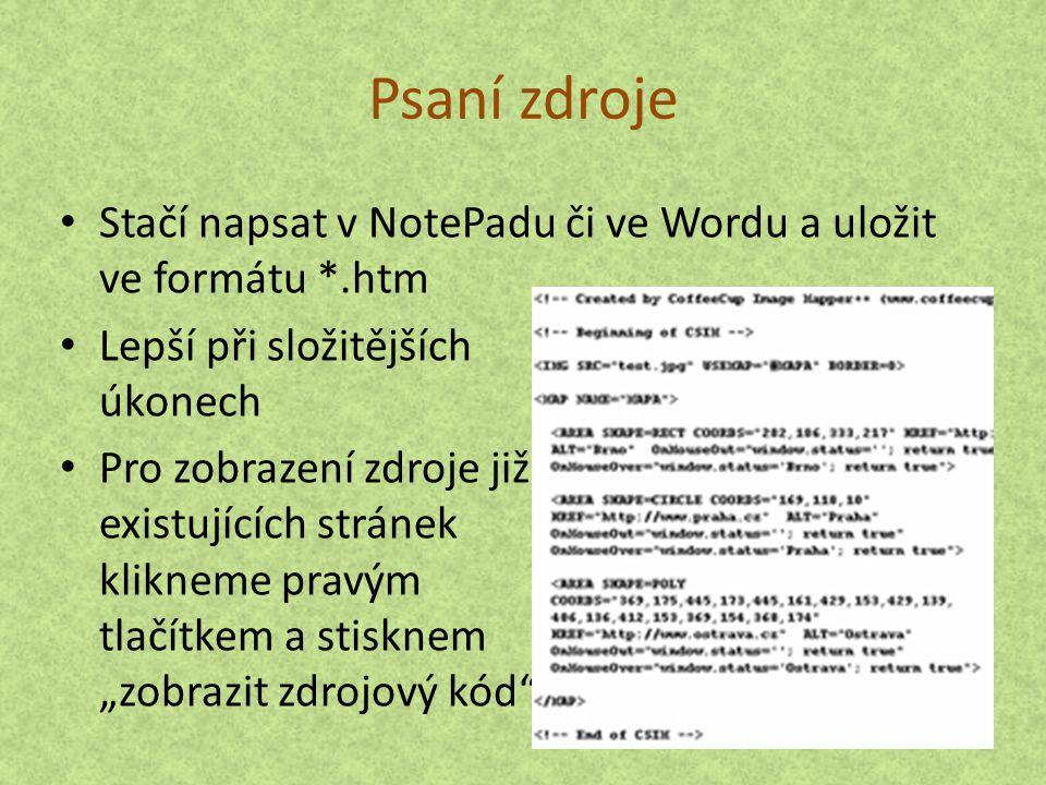 Psaní zdroje Stačí napsat v NotePadu či ve Wordu a uložit ve formátu *.htm.