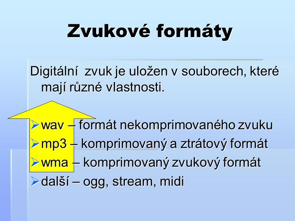 Zvukové formáty Digitální zvuk je uložen v souborech, které mají různé vlastnosti. wav – formát nekomprimovaného zvuku.