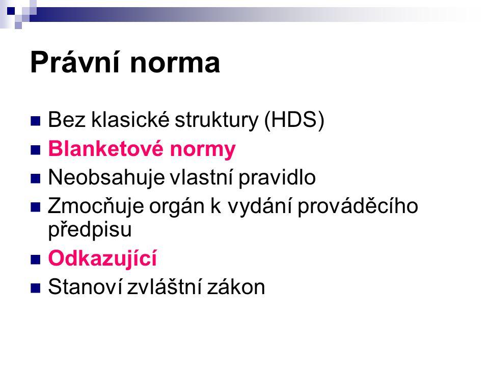 Právní norma Bez klasické struktury (HDS) Blanketové normy