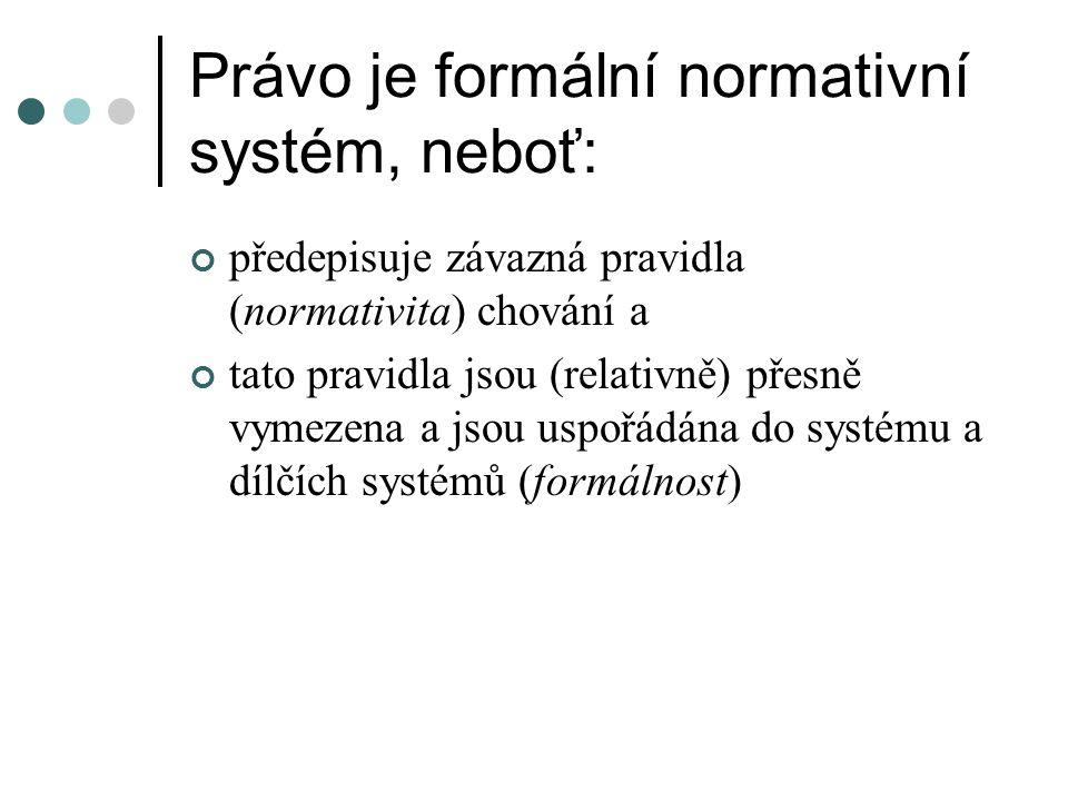 Právo je formální normativní systém, neboť: