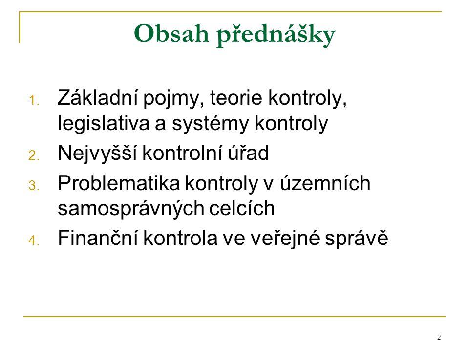 Obsah přednášky Základní pojmy, teorie kontroly, legislativa a systémy kontroly. Nejvyšší kontrolní úřad.