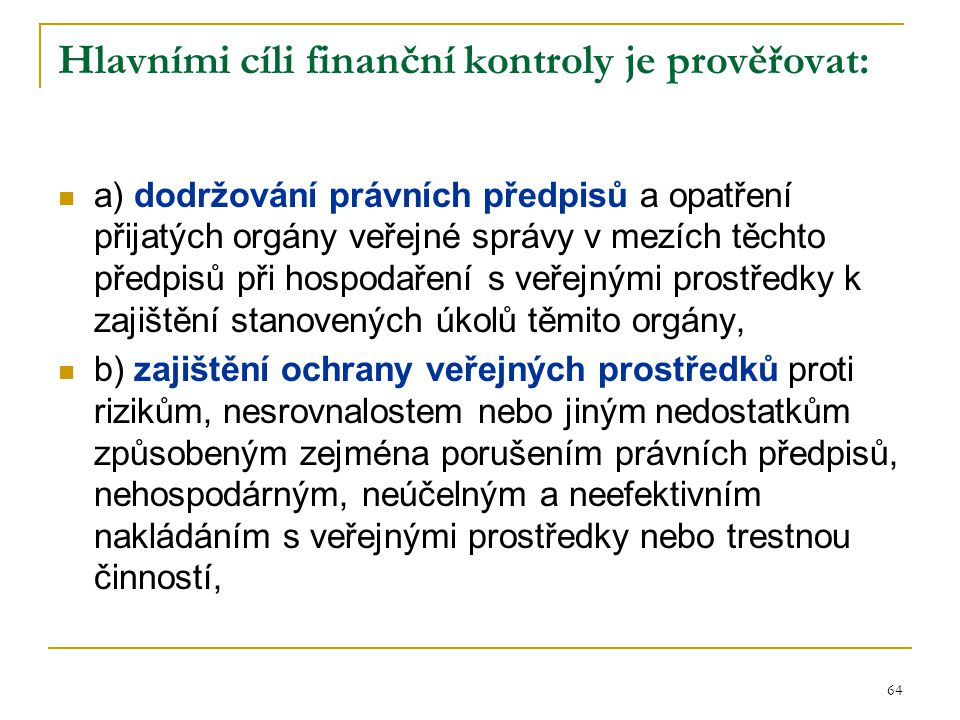 Hlavními cíli finanční kontroly je prověřovat: