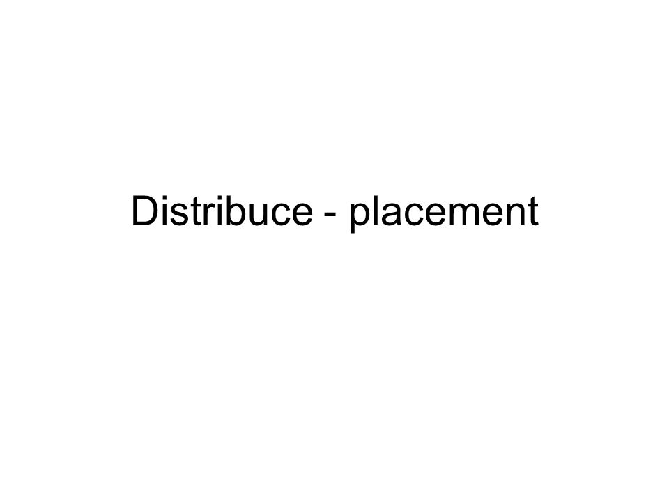Distribuce - placement