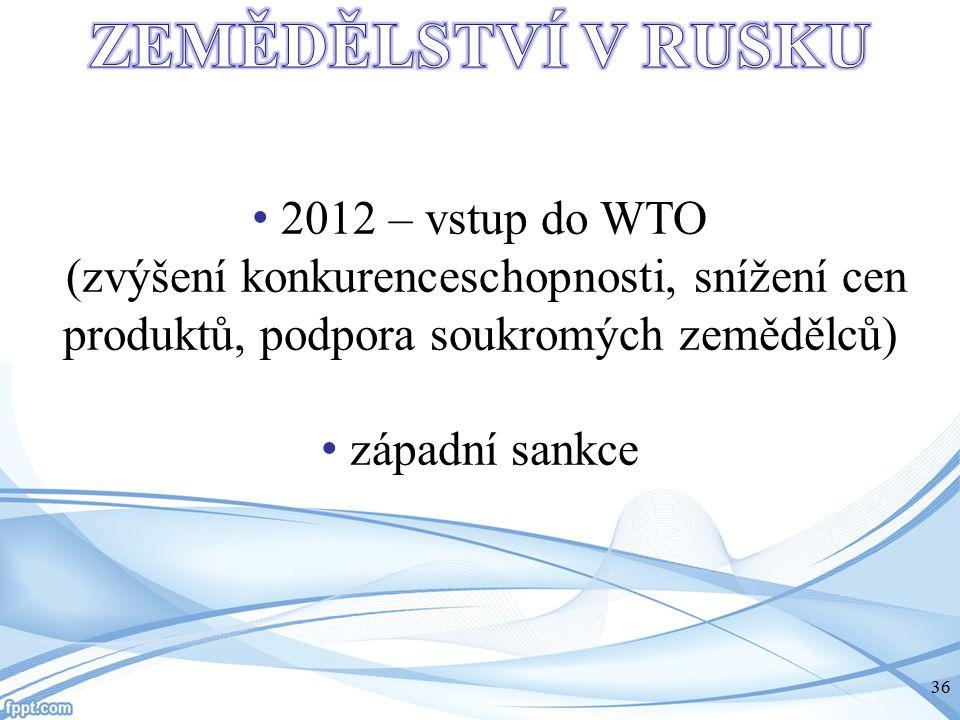 ZEMĚDĚLSTVÍ V RUSKU 2012 – vstup do WTO (zvýšení konkurenceschopnosti, snížení cen produktů, podpora soukromých zemědělců)