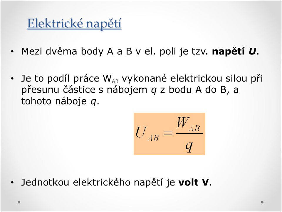 Elektrické napětí Mezi dvěma body A a B v el. poli je tzv. napětí U.