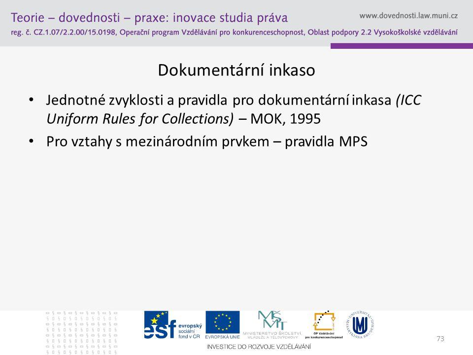 18.4.2017 Dokumentární inkaso. Jednotné zvyklosti a pravidla pro dokumentární inkasa (ICC Uniform Rules for Collections) – MOK, 1995.