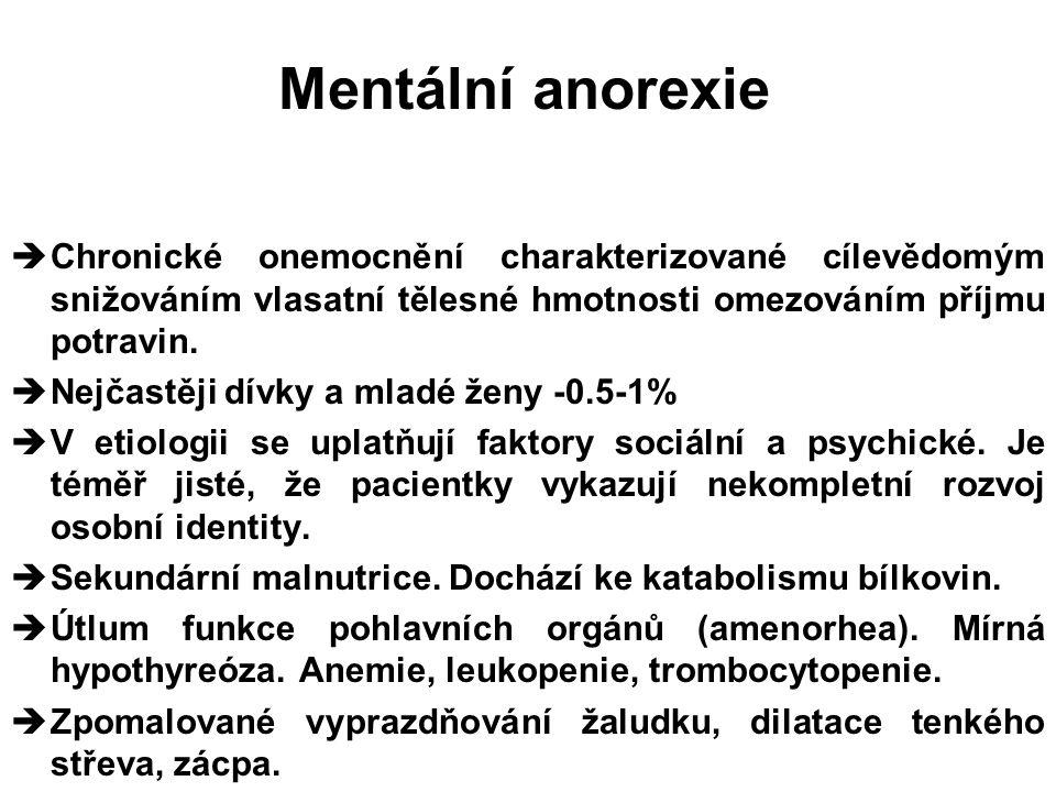 Mentální anorexie Chronické onemocnění charakterizované cílevědomým snižováním vlasatní tělesné hmotnosti omezováním příjmu potravin.