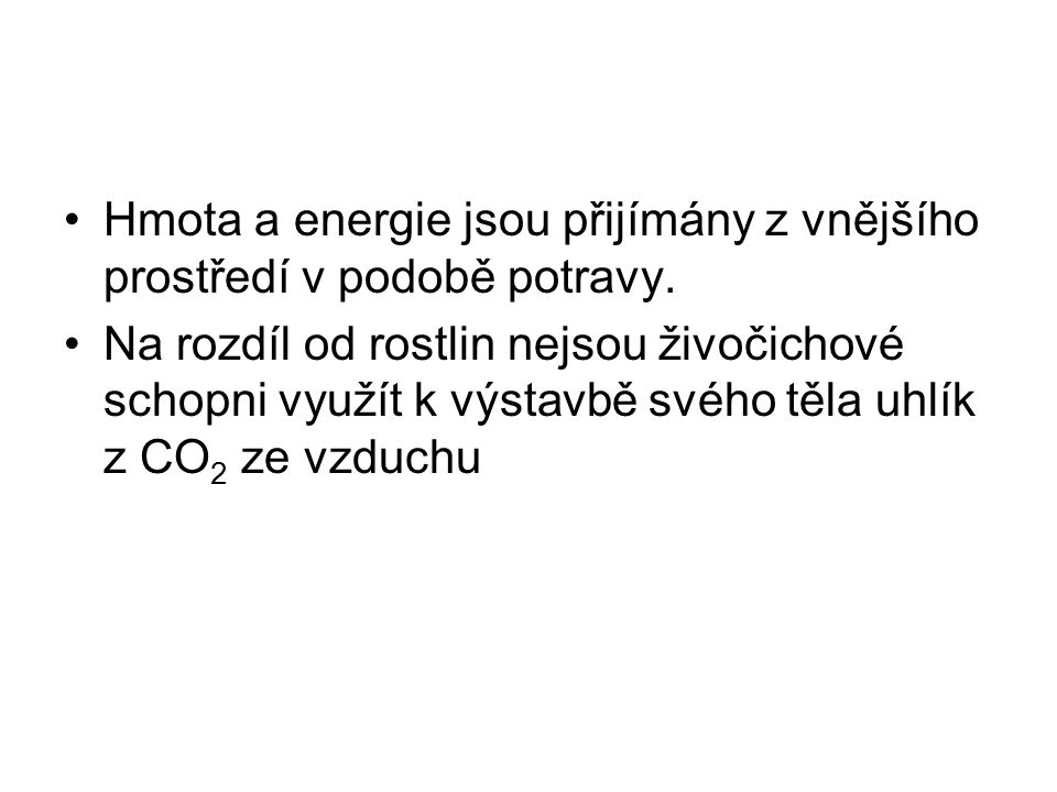 Hmota a energie jsou přijímány z vnějšího prostředí v podobě potravy.