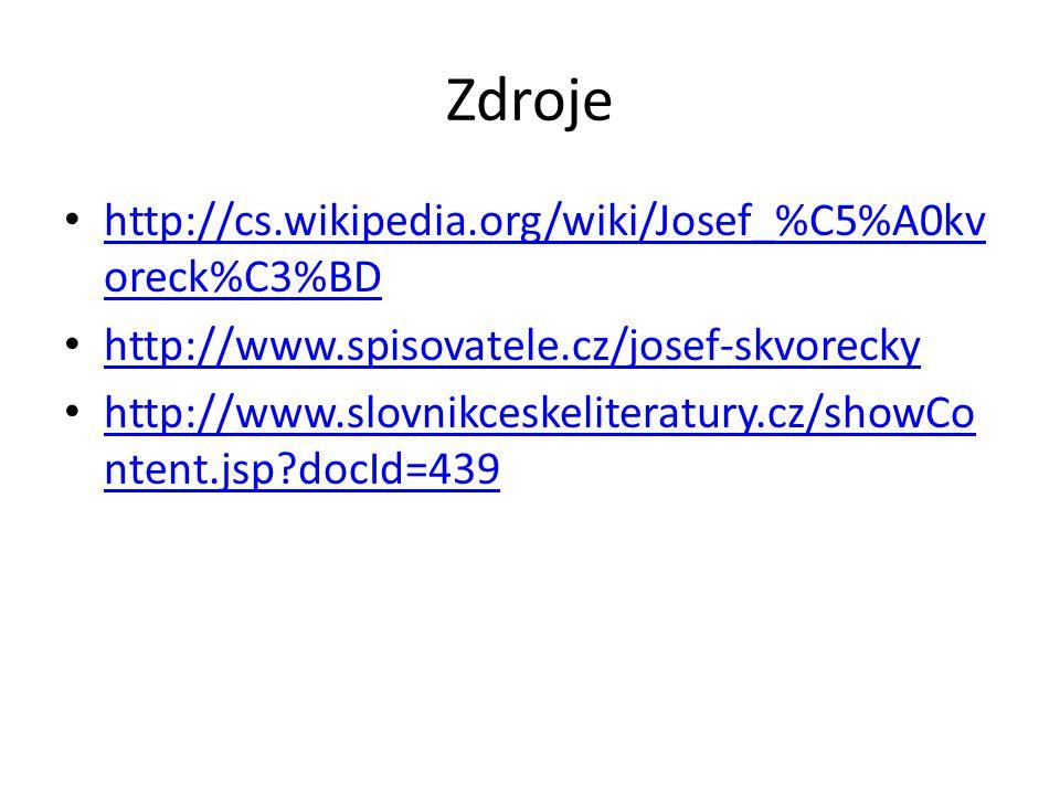Zdroje http://cs.wikipedia.org/wiki/Josef_%C5%A0kvoreck%C3%BD