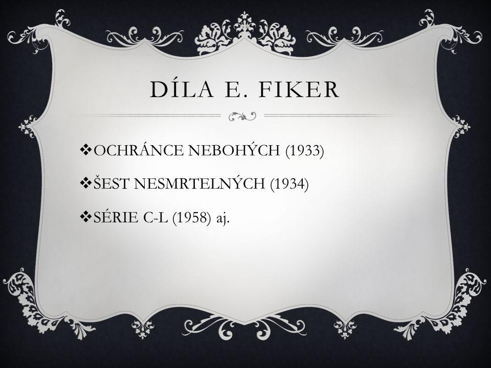 Díla E. Fiker OCHRÁNCE NEBOHÝCH (1933) ŠEST NESMRTELNÝCH (1934)