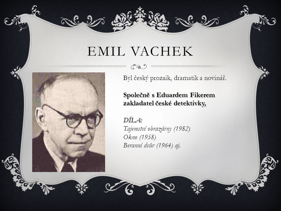 Emil Vachek Byl český prozaik, dramatik a novinář.