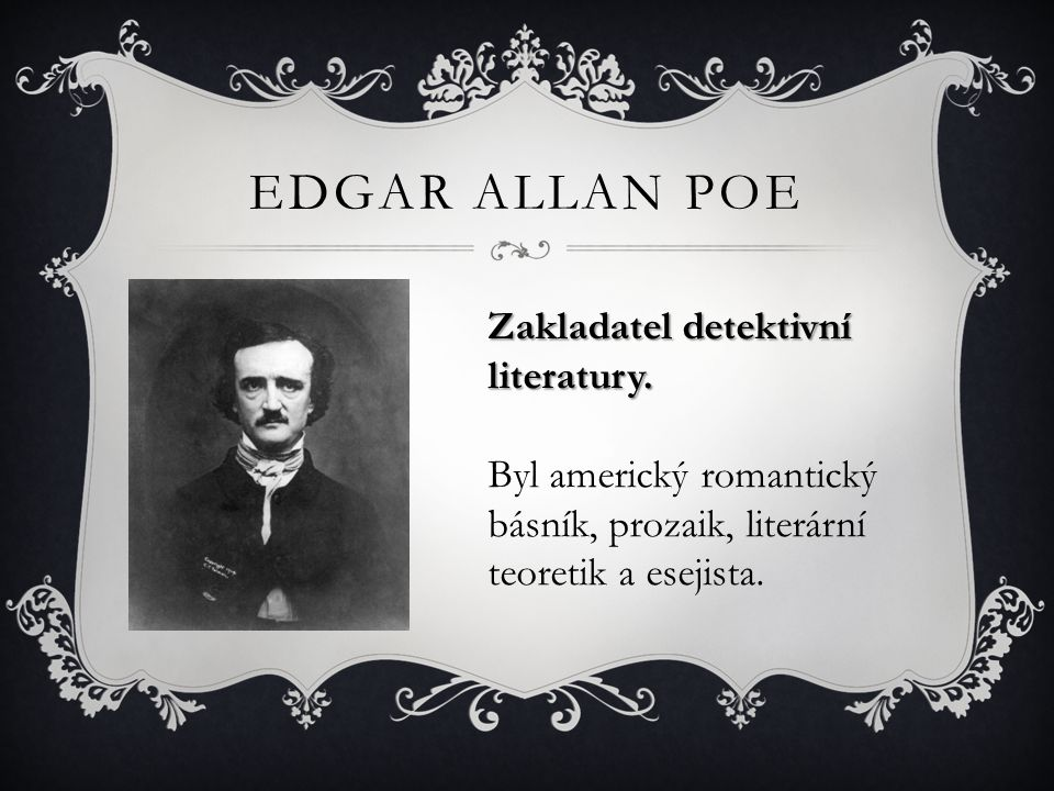 Edgar allan Poe Zakladatel detektivní literatury.