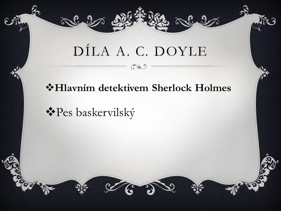 Díla A. C. Doyle Hlavním detektivem Sherlock Holmes Pes baskervilský