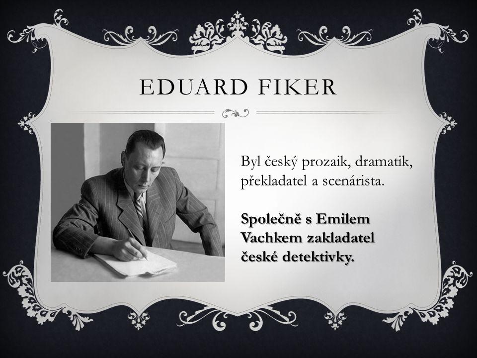 Eduard fiker Byl český prozaik, dramatik, překladatel a scenárista.