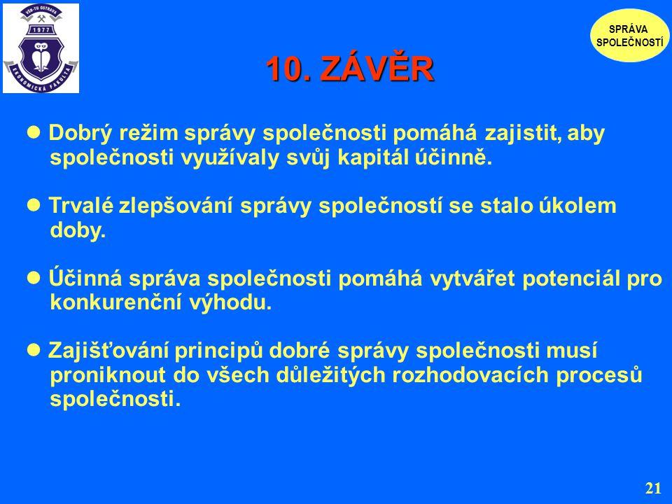10. ZÁVĚR Dobrý režim správy společnosti pomáhá zajistit, aby