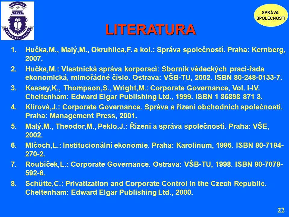 SPRÁVA SPOLEČNOSTÍ. LITERATURA. Hučka,M., Malý,M., Okruhlica,F. a kol.: Správa společností. Praha: Kernberg, 2007.